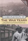 Coronation St.: The War Years: The Complete, Enthralling Saga of Coronation Street During World War II
