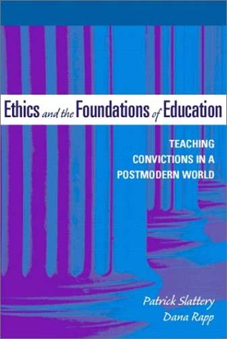 Ethics and the Foundations of Education by Patrick Slattery