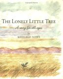 The Lonely Little Tree: A Story for All Ages