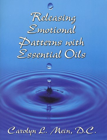 Releasing Emotional Patterns with Essential Oils by Carolyn L. Mein