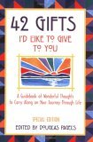 42 Gifts I'd Like to Give to You: A Guidebook of Wonderful Thoughts to Carry Along on Your Journey Through Life