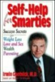 Self-Help for Smarties: Success Secrets for Weight Loss, Love and Sex, Wealth and Parenting