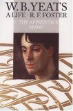 W.B. Yeats: A Life, Vol. I: The Apprentice Mage, 1865-1914