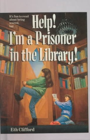Help! I'm a Prisoner in the Library! by Eth Clifford