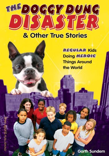 The Doggy Dung Disaster & Other True Stories by Garth Sundem