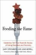 Feeding the Fame: Celebrities Tell Their Real-Life Stories of Eating Disorders and Recovery