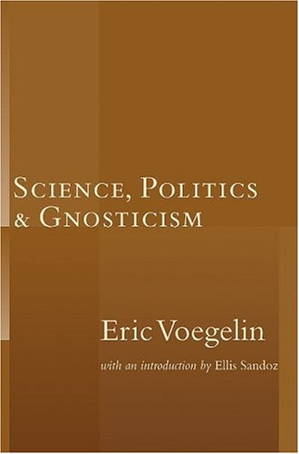 Science, Politics, and Gnosticism by Eric Voegelin