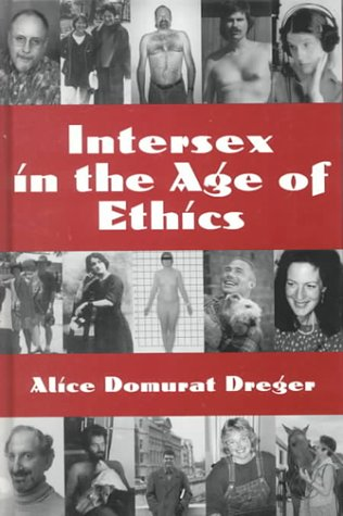 Intersex in the Age of Ethics by Alice Domurat Dreger