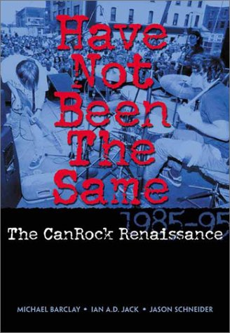 Have Not Been the Same: The CanRock Renaissance 1985-95