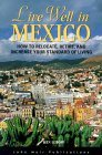 Live Well in Mexico: How to Relocate, Retire, and Increase Your Standard of Living