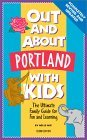 Out and About Portland with Kids: The Ultimate Family Guide for Fun and Learning