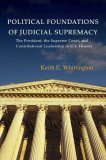 Political Foundations of Judicial Supremacy by Keith E. Whittington