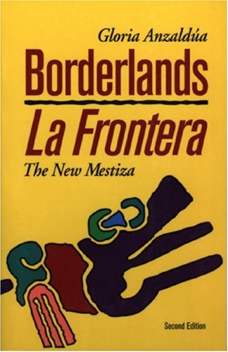Borderlands/ La Frontera by Gloria E. Anzaldúa