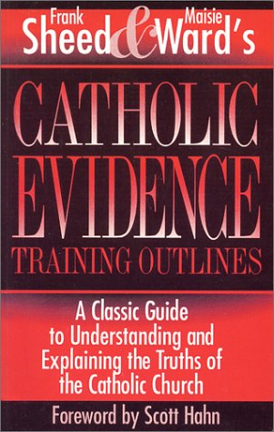 Catholic Evidence Training Outlines by Frank Sheed