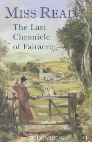 The Last Chronicle Of Fairacre (Fairacre, #18-20 by Miss Read
