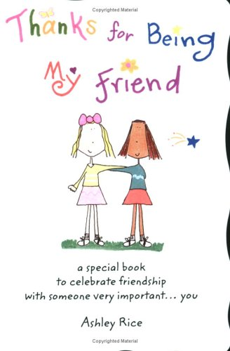 Thanks for Being My Friend by Ashley Rice