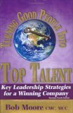 Turning Good People Into Top Talent:  Key Leadership Strategies for a Winning Company