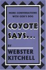 Download Coyote Says: More Conversations with God's Dog by Webster Kitchell ePub