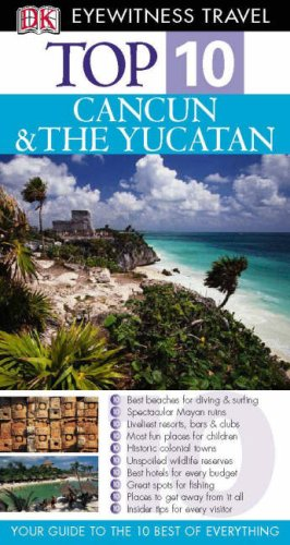 Top 10 Cancun & The Yucatan (Eyewitness Top 10 Travel Guides) Nick Rider