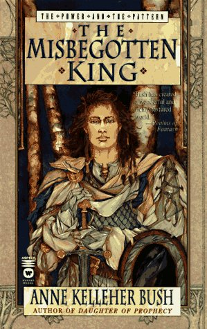 The Misbegotten King (Power and the Pattern #3)