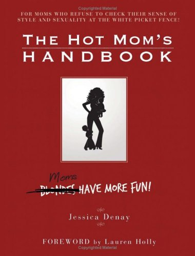The Hot Mom's Handbook: Moms Have More Fun!