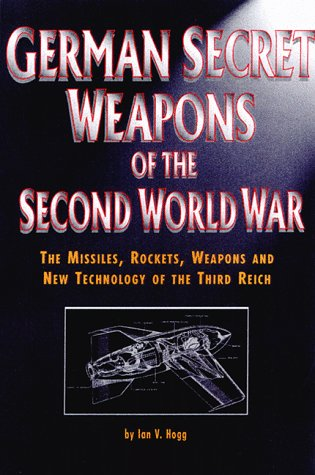Download free German Secret Weapons Of The Second World War: The Missiles, Rockets, Weapons And New Technology Of The Third Reich PDF