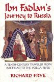 Ibn Fadlan's Journey to Russia: A Tenth-Century Traveler from Baghad to the Volga River