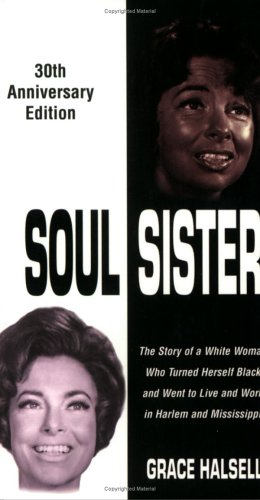 Soul Sister: The Story of a White Woman Who Turned Herself Black and Went to Live and Work in Harlem and Mississippi