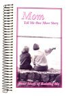 Mom, Tell Me One More Story: Your Story of Raising Me