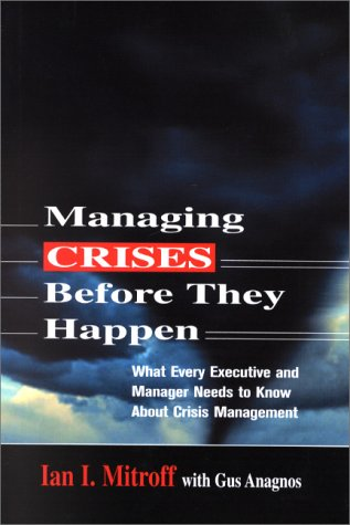 Managing Crises Before They Happen: What Every Executive Needs to Know about Crisis Management