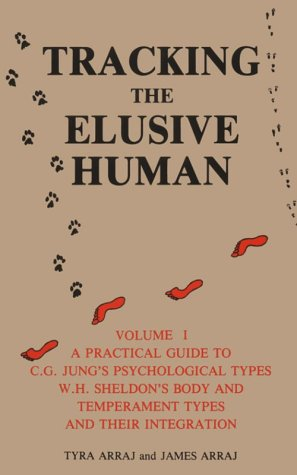 Tracking the Elusive Human, Volume 1: A Practical Guide to C.G. Jung's Psychological Types, W.H. Sheldon's Body and Temperament Types and Their Integration