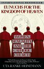 Eunuchs for the Kingdom of Heaven: Women, Sexuality and the Catholic Church