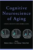 Cognitive Neuroscience of Aging: Linking Cognitive and Cerebral Aging