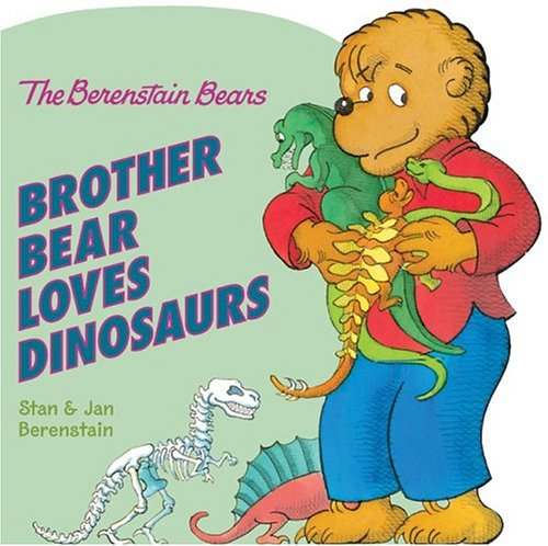 Brother Bear Loves Dinosaurs by Stan Berenstain