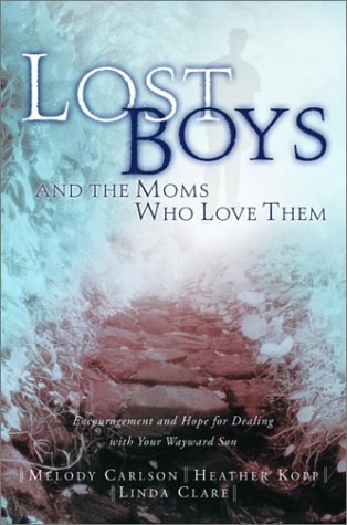 Lost Boys and the Moms Who Love Them: Help and Hope for Dealing with Your Wayward Son