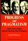 Progress and Pragmatism: James, Dewey, and Beard, and the American Idea of Progress