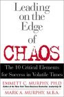 Leading on the Edge of Chaos: The 10 Critical Elements for Success in Volatile Times
