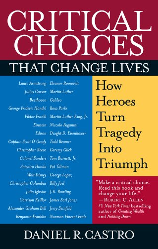 Critical Choices That Change Lives: How Heroes Turn Tragedy Into Triumph