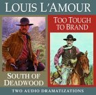 South of Deadwood/Too Tough to Brand (Louis L'Amour)