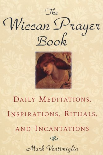 The Wiccan Prayer Book by Mark Ventimiglia
