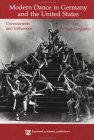 Modern Dance In Germany And The United States: Crosscurrents And Influences (Choreography And Dance)