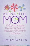 Being the Mom: 10 Coping Strategies I Learned by Accident Because I Had Children on Purpose