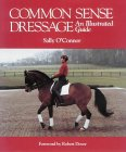 Common Sense Dressage: An Illustrated Guide