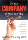 In the Company of Good and Evil: From Zero to $3 Billion and Back again..., A True Story of Corporate Seduction and Betrayal