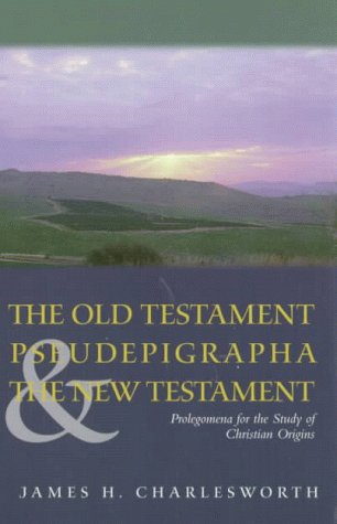 The Old Testament Pseudepigrapha & the New Testament by James H. Charlesworth