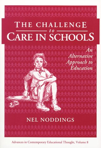 The Challenge to Care in Schools: An Alternative Approach to Education