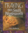 Praying with Smith Wigglesworth