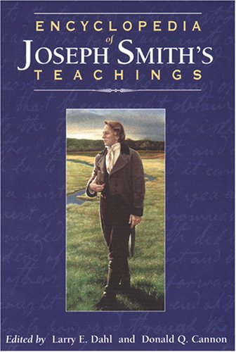 Encyclopedia of Joseph Smith's Teachings by Donald Q. Cannon