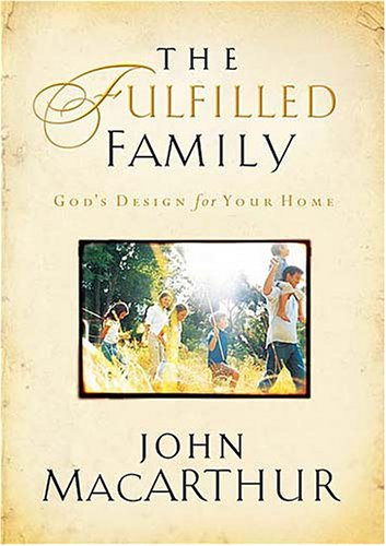 The Fulfilled Family by John MacArthur