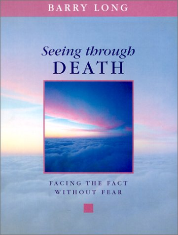 Seeing Through Death by Barry Long